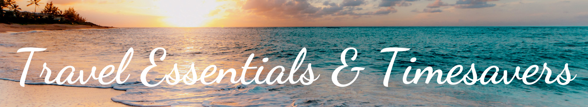 Blog header image for Travel Essentials and Timesavers page showing sunset from a beach over an ocean.